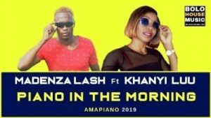 Madenza Lash – Piano In The Morning Ft. Khanyi Luu