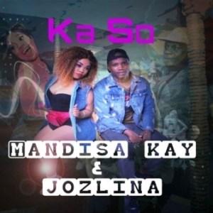 Mandisa Kay – Ka So Ft. Jozlina