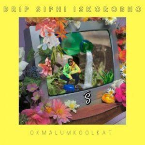 Okmalumkoolkat – Siphi Iskorobho