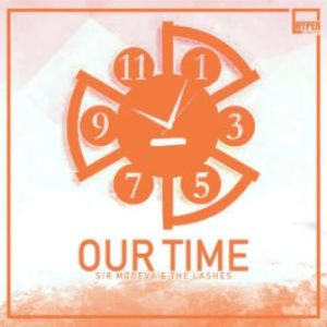 Sir Modeva & The Lashes – Our Time (Main Ultimate Weapon)