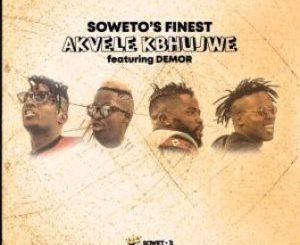 Soweto's Finest – Akvele Kbhujwe Ft. Demor & SK