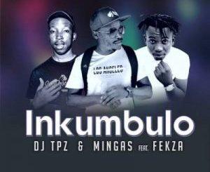 DJ Tpz & Mingas – Inkumbulo Ft. Fekza