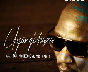 Disco – Uyangchaza Ft. DJ Nyceone & Mr Party [MP3]