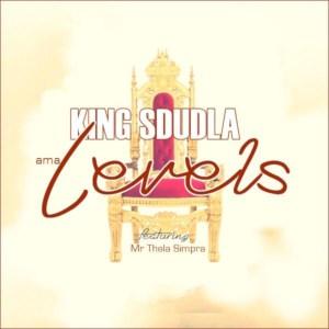 King Sdudla Ft. Mr Thela Simpra – AmaLevels