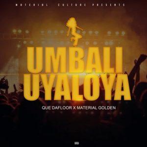 Material Golden – uMbali Uyaloya Ft. Que Dafloor [MP3]