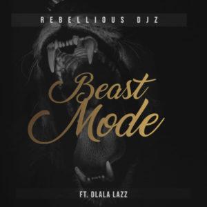 Rebellious DJz & Dlala Lazz – Beast Mode