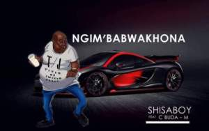 Shisaboy – Ngim'Babwakhona Ft. C'Buda M