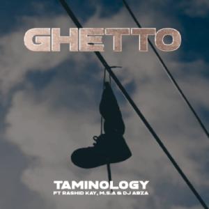 Taminology – Ghetto Ft. Rashid Kay, MSA & DJ ABZA