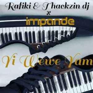Thackzindj & Rafiki – Yi Wewe Yami Le Ft. Impande