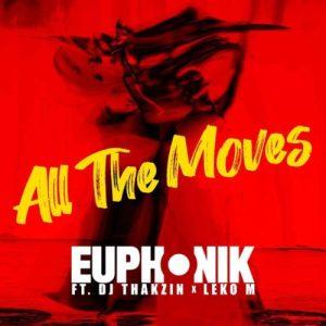 Euphonik – All the Moves (Extended) Ft. DJ Thakzin & Leko M