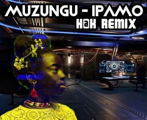 Muzungu – Ipamo (H@K Remix) [MP3]