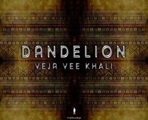 Veja Vee Khali – Dandelion