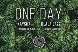 Kaysha x Dlala Lazz – One Day