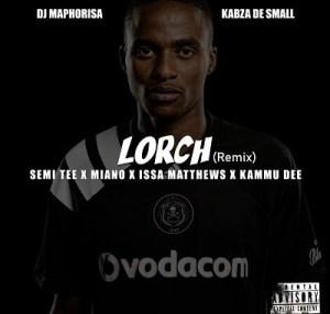 DJ Maphorisa & Kabza De Small – Lorch (Remix) Ft. Semi Tee x Miano x Issa Matthews x Kammu Dee