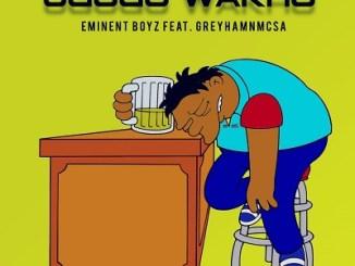 Eminent Boyz – Ugogo Wam Ft. Greyham Mcsa