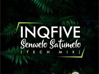 InQfive – Senwelo Satumelo (Tech Mix)