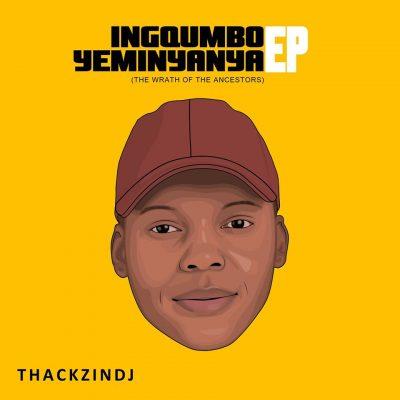 ThackzinDJ – Ingqumbo Yeminyanya (Full Tracklist)