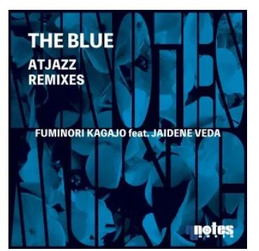 Fuminori Kagajo & Jaidene Veda – The Blue (Atjazz Remixes)