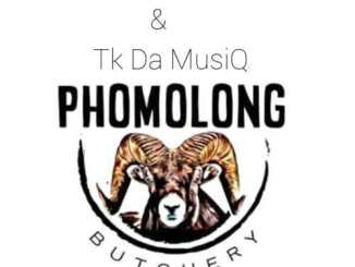 IssaDaDeejay & Tk Da MusiQ – Phomolong Butchery (Dance Mix)