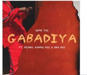 Semi Tee – Gabadiya Ft. Miano, Kammu Dee & Ora Dee