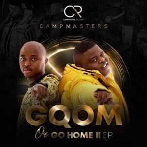EP: CampMasters – Gqom or Go Home II