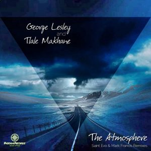 George Lesley & Tlale Makhane – The Atmosphere (Mark Francis Remix)