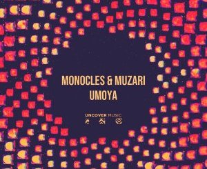 Monocles & Muzari – Umoya (Original Mix)