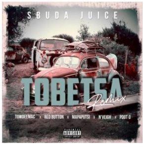Sbuda Juice – Tobetsa Ft. Towdeemac, Red Button, N'veigh, Pdot'o & Mapaputsi (Remix)