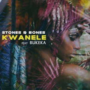 Stones & Bones – Kwanele (Original Mix) Ft. Bukeka