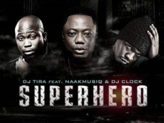 DJ Tira – SuperHero Ft. NaakMusiQ & DJ Clock