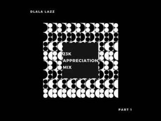 Dlala Lazz – 23K Appreciation Mix (Pt. 1)