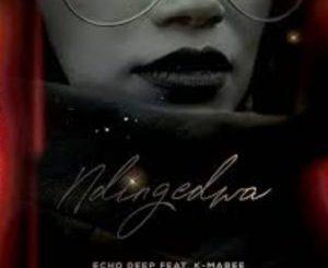 Echo Deep – Ndingedwa Ft. K – Mabee