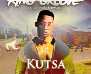 King Groove – Kutsa Ft. Rethabile Khumalo