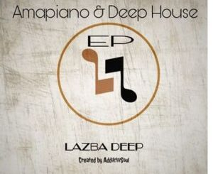 Ep: Lazba Deep – Amapiano & Deep House