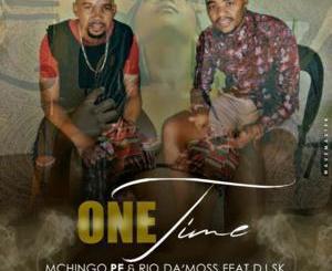 Mchingo PE & Rio Da'Moss – One Time Ft. DJ SK