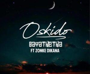 Oskido – Bayathetha ft. Zonke (Full Song)