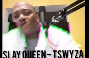 Tswyza – Slay Queen