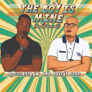 DJ Colastraw & Deejay Soso – The Boy Is Mine (Amapiano Mix)
