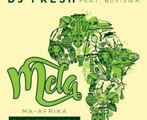 DJ Fresh – MELA (Ma-Africa) Ft. Buyiswa [Caiiro's Revised Dub]