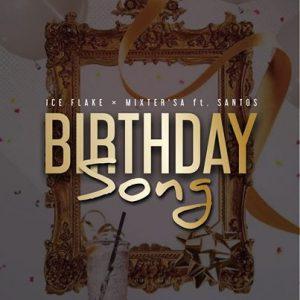 Ice Flake & MixsterSA – Birthday Song Ft. Santos