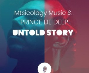 Mtsicology Music & Prince de Deep – Untold Story
