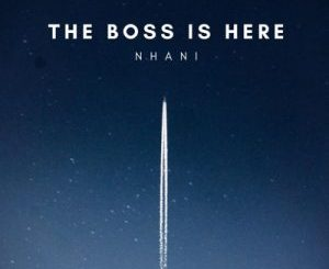 Nhani – Boss Is Here
