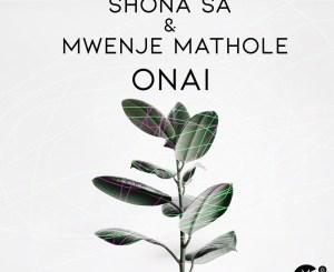 Shona SA & Mwenje Mathole – Onai (Original Mix)