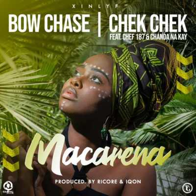 Bow Chase & Chekchek – Macarena Ft. Chef 187 & Chanda Na Kay