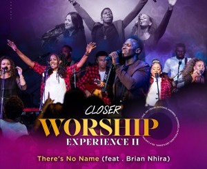 Closer – There's No Name Ft. Brian Nhira