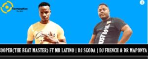 Cooper (The Beat Master) – Ba Re Siya Ft. Mr Latino, DJ Sgoda, DJ French & Dr Maponya (Original)
