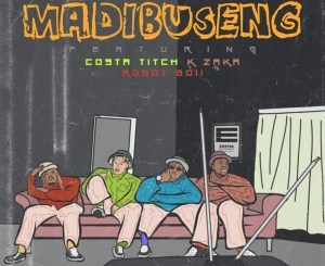 DJ Champuru – Madibuseng Ft. Costa Titch, K-Zaka & Robot Boii