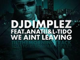 DJ Dimplez – We Ain't Leaving Ft. L-Tido & Anatii