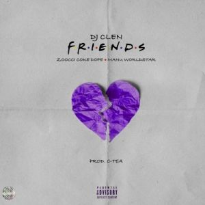Dj Clen – Friends Ft. Zoocci Coke Dope x Manu Worldstar