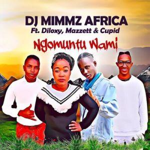 Dj Mimmz Africa – Ngomuntu Wami Ft. Diloxy, Mazzett & Cupid
